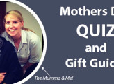 Mothers Day Quiz + Gift Guide!