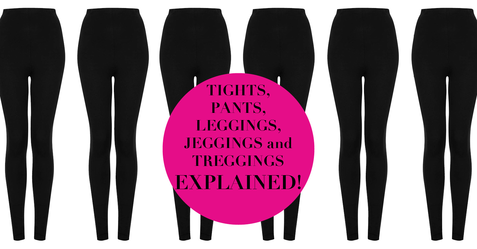 Tights, Pants, Leggings, Jeggings and Treggings Explained!