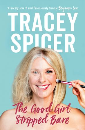 The Good Girl Stripped Bare, memoir by Tracey Spicer, $